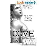 Come: Dirty, Dark, and Deadly Book One
